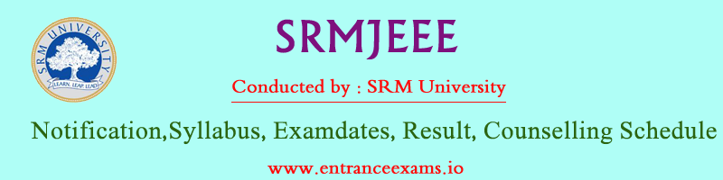 SRMJEEE/SRMEEE 2021   Notification, Application, Eligibility, Dates, Slot Booking, Results & Counselling