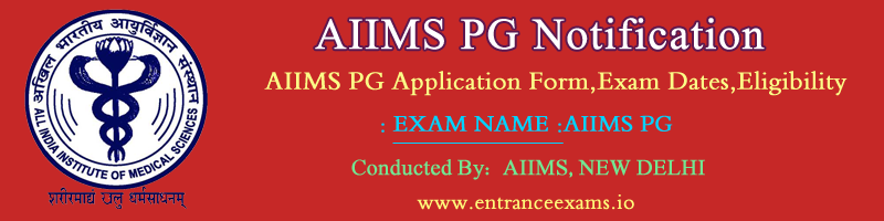 AIIMS PG July 2017: Notification, Exam Dates, Application, Eligibility, Hall Ticket, Results, Counselling @ www.aiimsexams.org