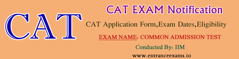 CAT Exam 2019: Notification, Application, Eligibility, Important Dates, Syllabus, Admit Card, Results, Score Card, Admissions