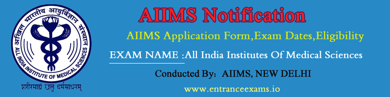 AIIMS 2018: Notification, Exam Dates, Admit Card, Results, Merit List & Counselling
