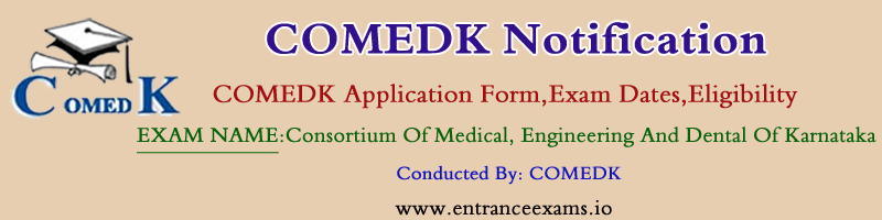 COMEDK 2020: Notification, Online Registration, Exam Pattern, Sample Papers, Hall Ticket, Exam date, Results, Counselling