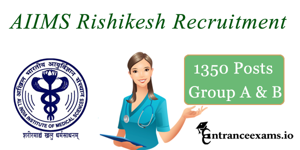 AIIMS Rishikesh Recruitment 2017   1350 Group A & B posts in AIIMS Rishikesh