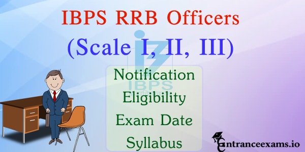 IBPS RRB Officer Scale 1, 2, 3 Exam 2017   IBPS CWE VI PO Eligibility Criteria