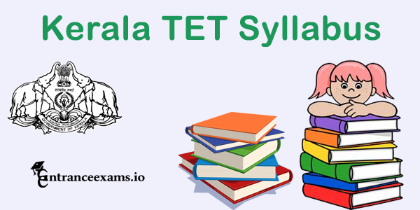 Kerala TET (KTET) 2017 Syllabus Exam Pattern for Category I, II, III, IV @ keralapareekshabhavan.in
