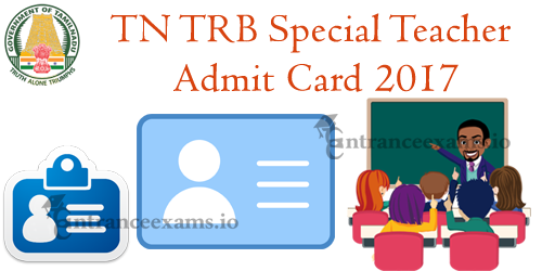 TRB Special Teacher Admit Card 2017 | TN TRB Hall Ticket 2017 Download @ trb.tn.nic.in