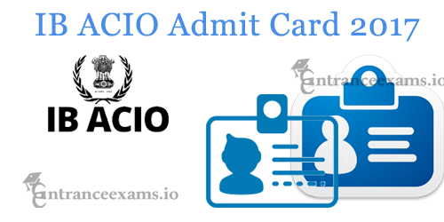 IB Assistant Central Intelligence Officer Admit Card 2017 | Download MHA ACIO Call Letter