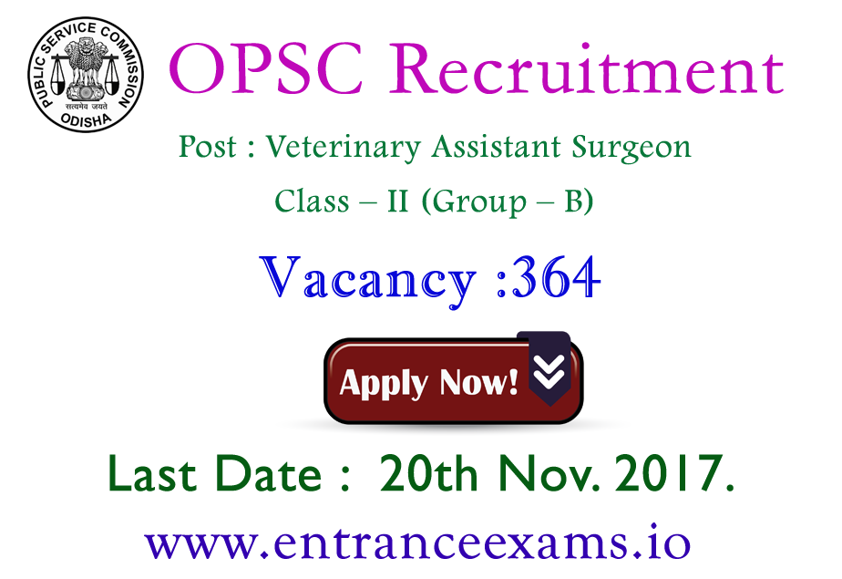 Odisha OPSC Recruitment 2017 18 | 364 OPSC Veterinary Assistant Surgeon Posts for B.Sc, BVSC